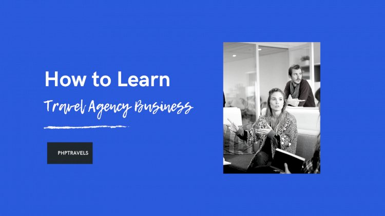 How to Learn Travel Agency Business (8 Steps)