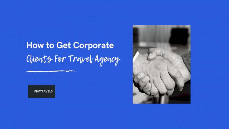 How to Get Corporate Clients for Travel Agency
