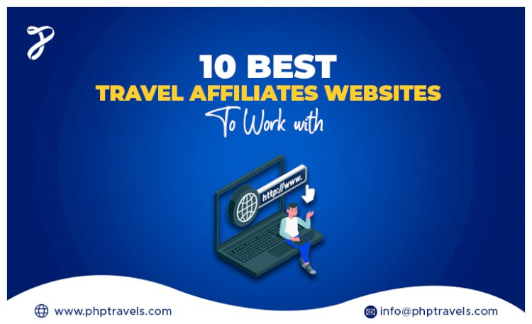10 best travel affiliate websites to work with.