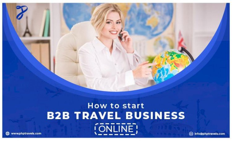How to start a B2B travel business online?