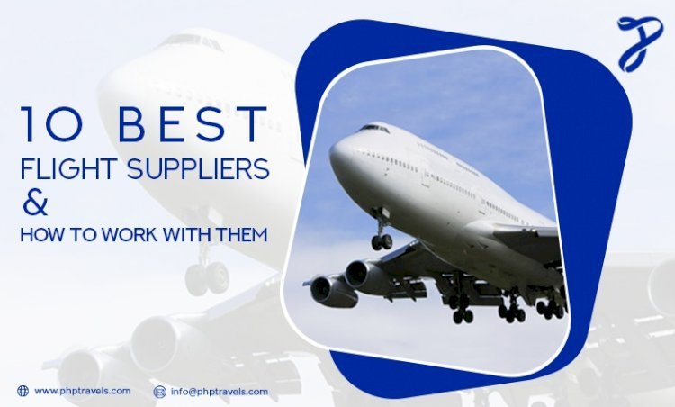 10 Best flight suppliers and How to work with them?
